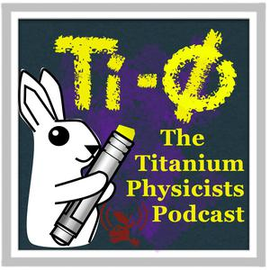 Best Science & Medicine Podcasts (2019): The Titanium Physicists Podcast