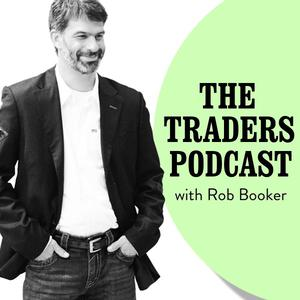 The Traders Podcast with Rob Booker