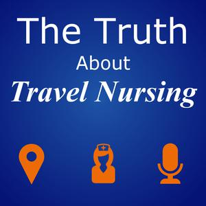 The Truth About Travel Nursing Podcast