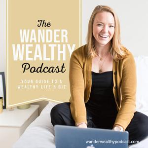 Best Entrepreneurship Podcasts (2019): The Wander Wealthy Podcast | Finance and Mindset for Online Coaches