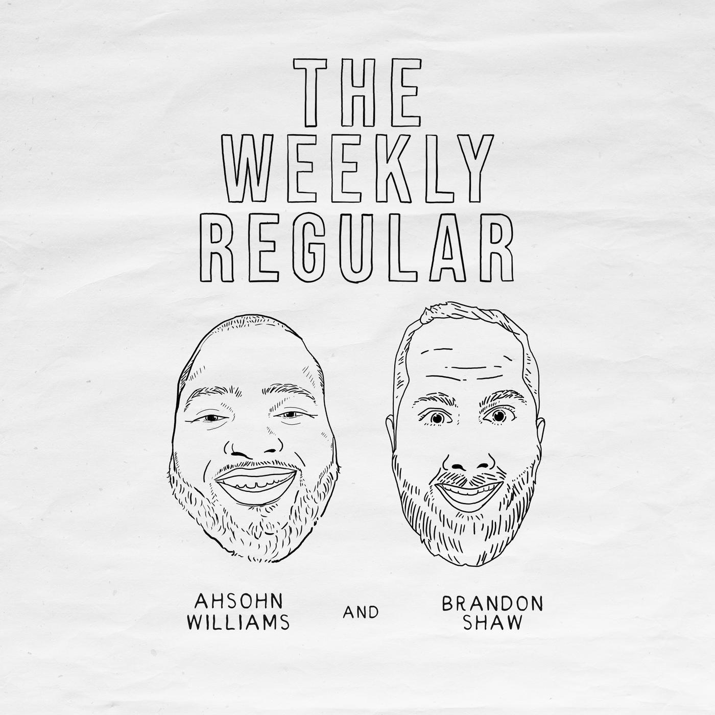 The Weekly Regular (podcast) - Ahsohn Williams & Brandon Shaw