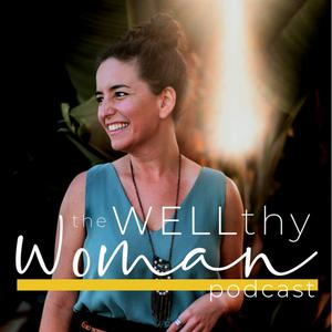 Best Alternative Health Podcasts (2019): The WELLthy Woman Podcast