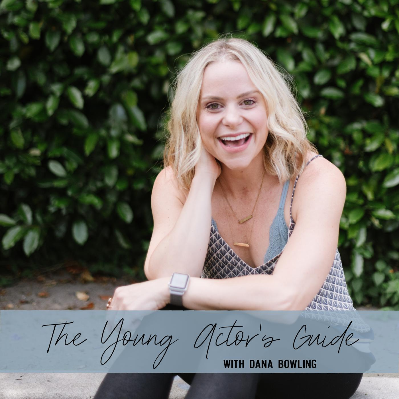 The Young Actor's Guide (podcast) - Dana Bowling | Listen Notes