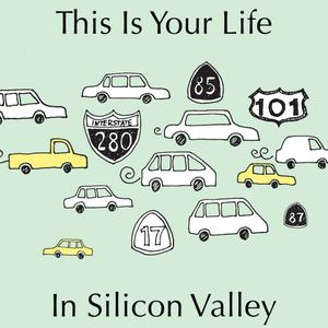 This is Your Life in Silicon Valley