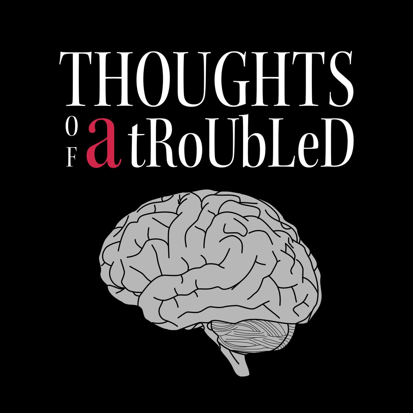 Thoughts of a Troubled Mind (podcast) - A  Khaled   Listen Notes