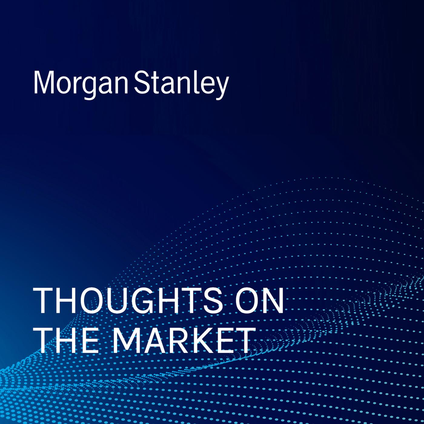 Thoughts on the Market (podcast) - Morgan Stanley | Listen Notes