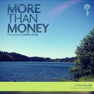 Three Key Life: More Than Money Podcast - Inspiration| Empowerment | Life