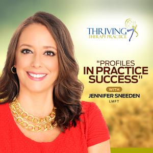Profiles in Practice Success with Jennifer Sneeden, Thriving Therapy Practice