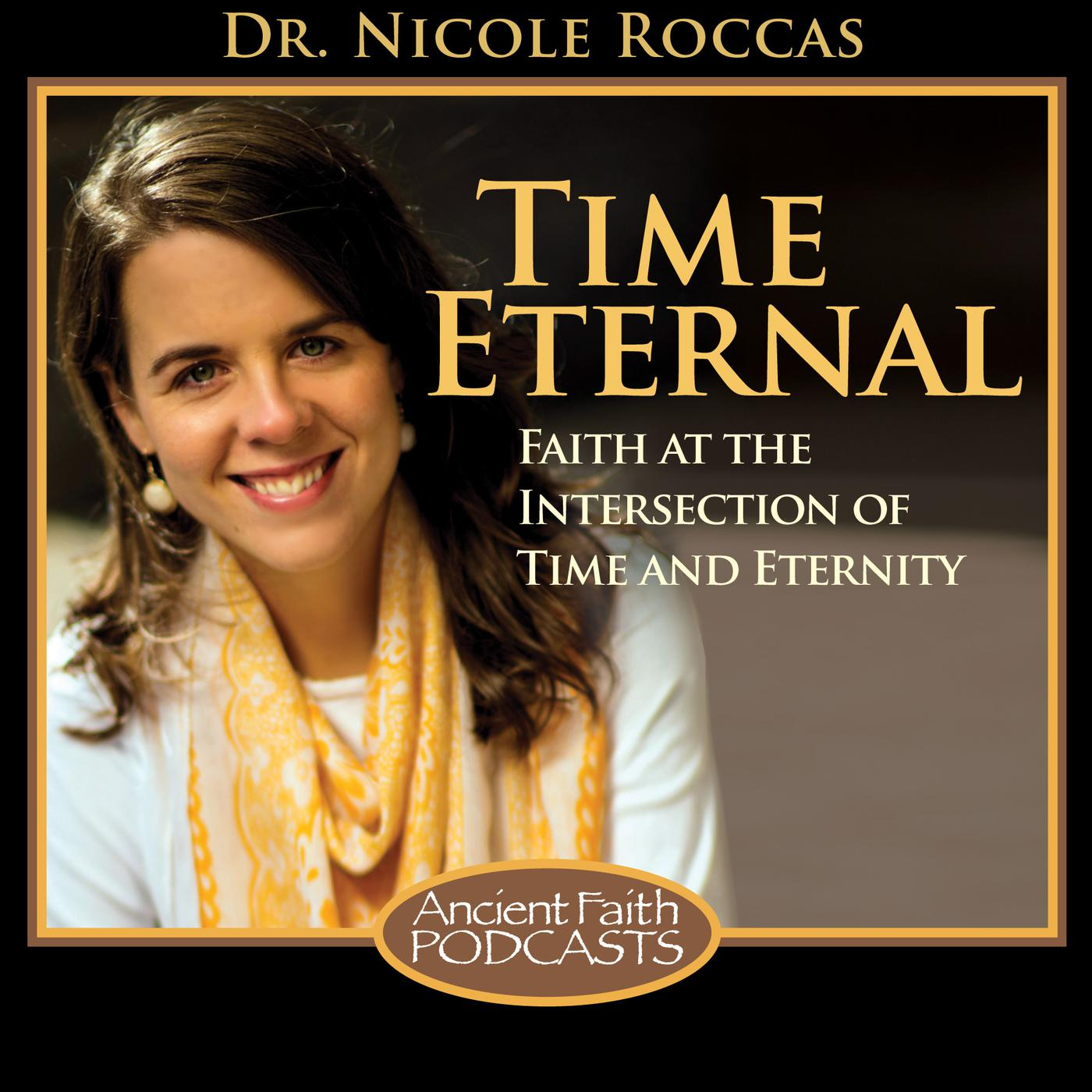 Time Eternal (podcast) - Dr  Nicole Roccas and Ancient Faith