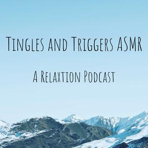 Tingles and Triggers ASMR