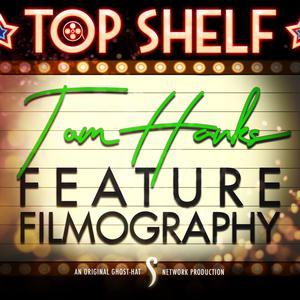 Top Shelf: Tom Hanks Feature Filmography (Ghost-Hat Network)
