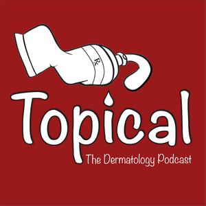 Topical: The Dermatology Podcast