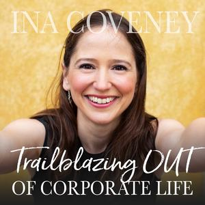 Trailblazing OUT of Corporate Life with Ina Coveney