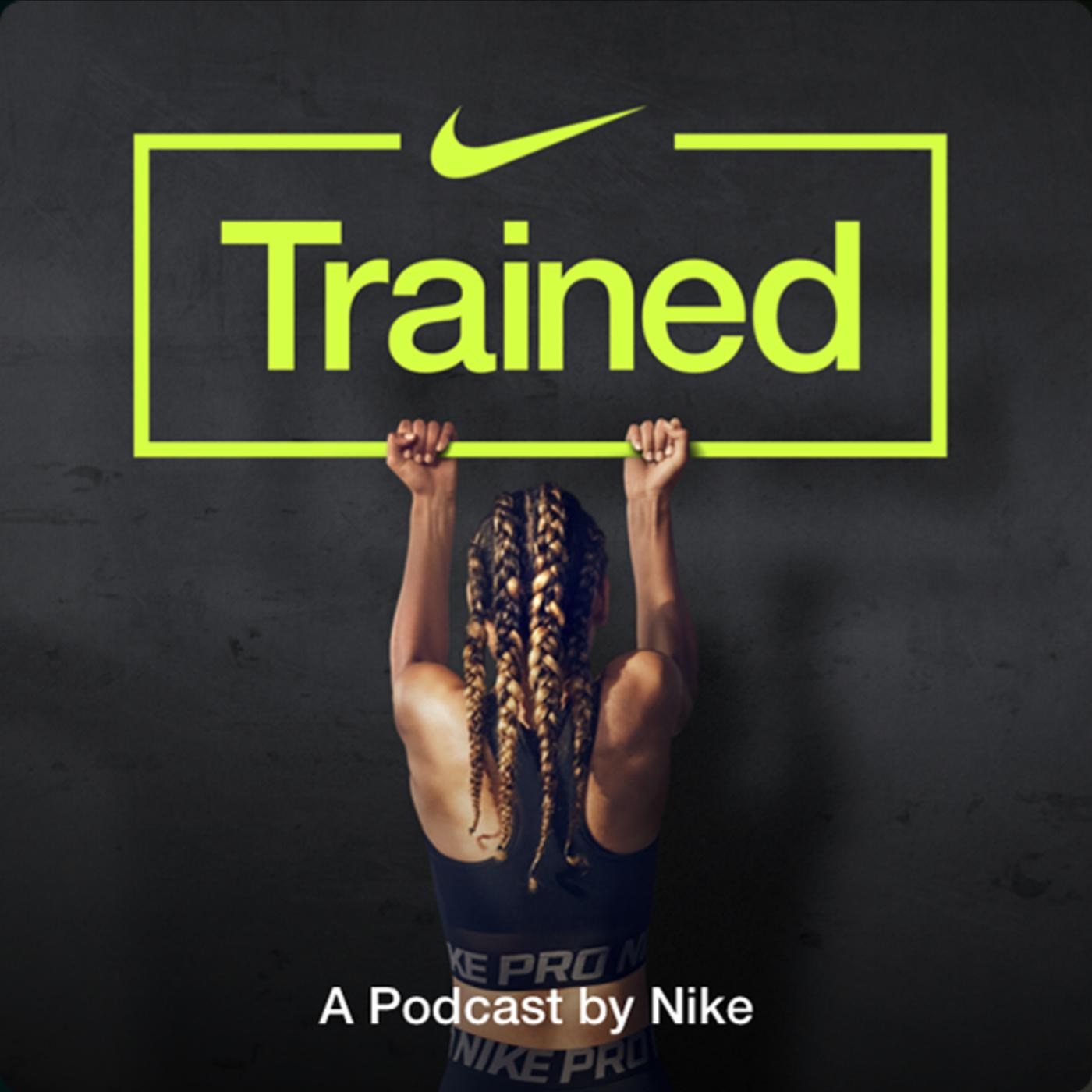 0c9f557aac TRAINED (podcast) - Nike | Listen Notes