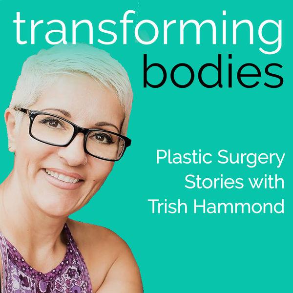 Transforming Bodies: Plastic Surgery Stories with Trish