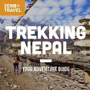 Trekking Nepal: Your Adventure Guide (A Zero To Travel Podcast Series)