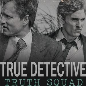 True Detective Podcast: Truth Squad