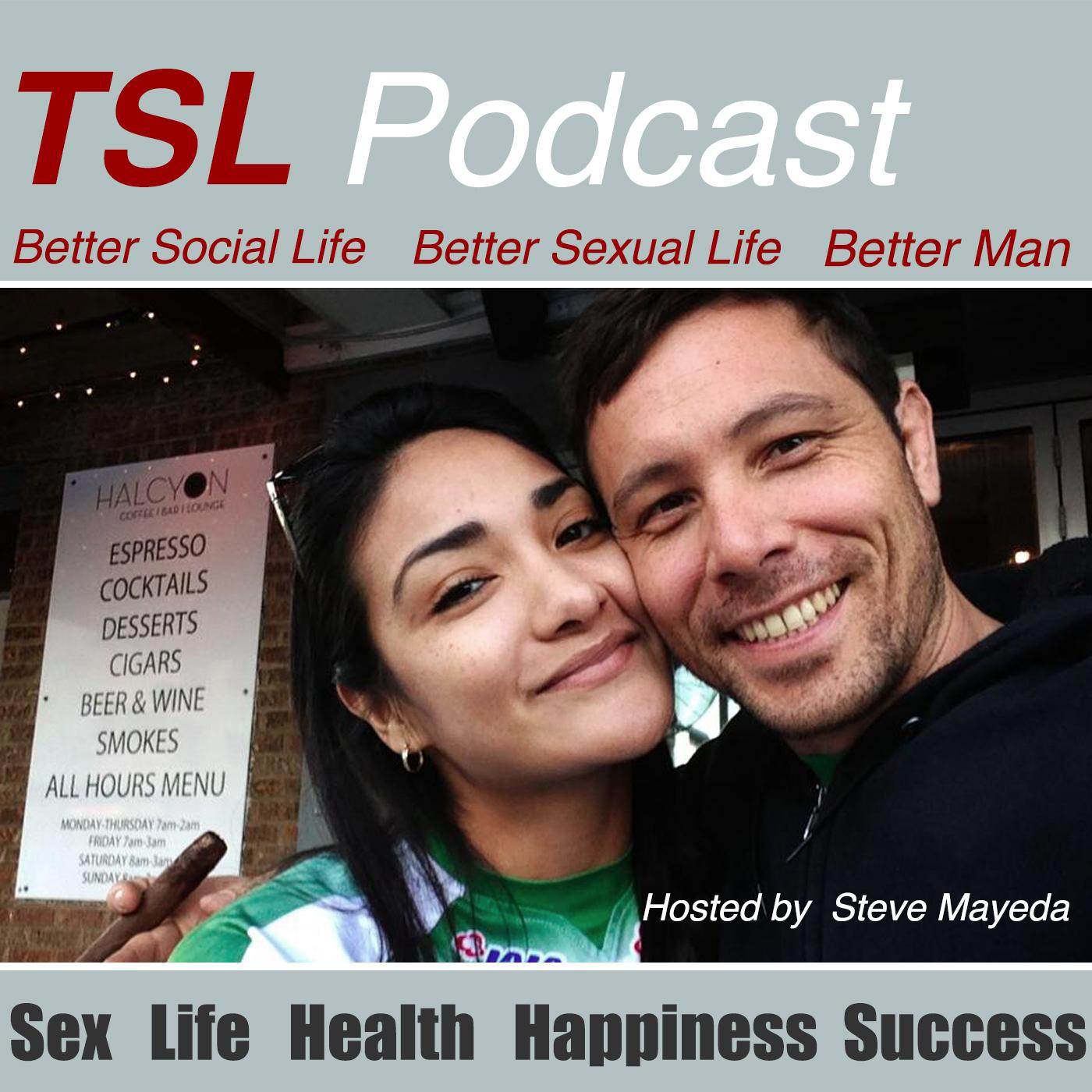 TSL Podcast - Steve Mayeda : Dating & Seduction Connoisseur