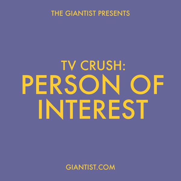 TV Crush: Person of Interest Podcast - The Giantist | Hosted