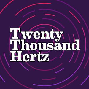 Die besten Kunst-Podcasts (2019): Twenty Thousand Hertz