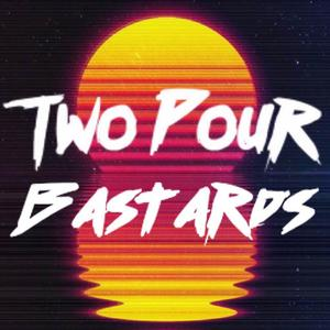 Two Pour Bastards