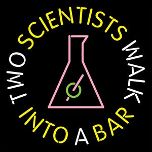Best Natural Sciences Podcasts (2019): Two Scientists Walk Into a Bar