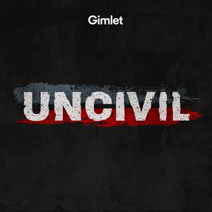 Best American History Podcasts (2019): Uncivil