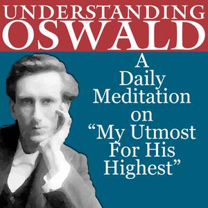 """Understanding Oswald, A daily meditation on """"My Utmost for His Highest"""""""