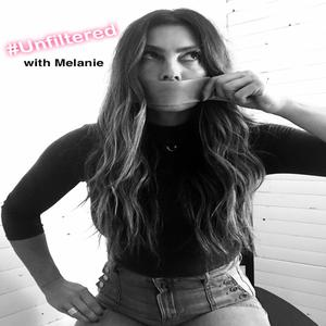 Unfiltered with Melanie