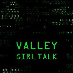 Valley Girl Talk