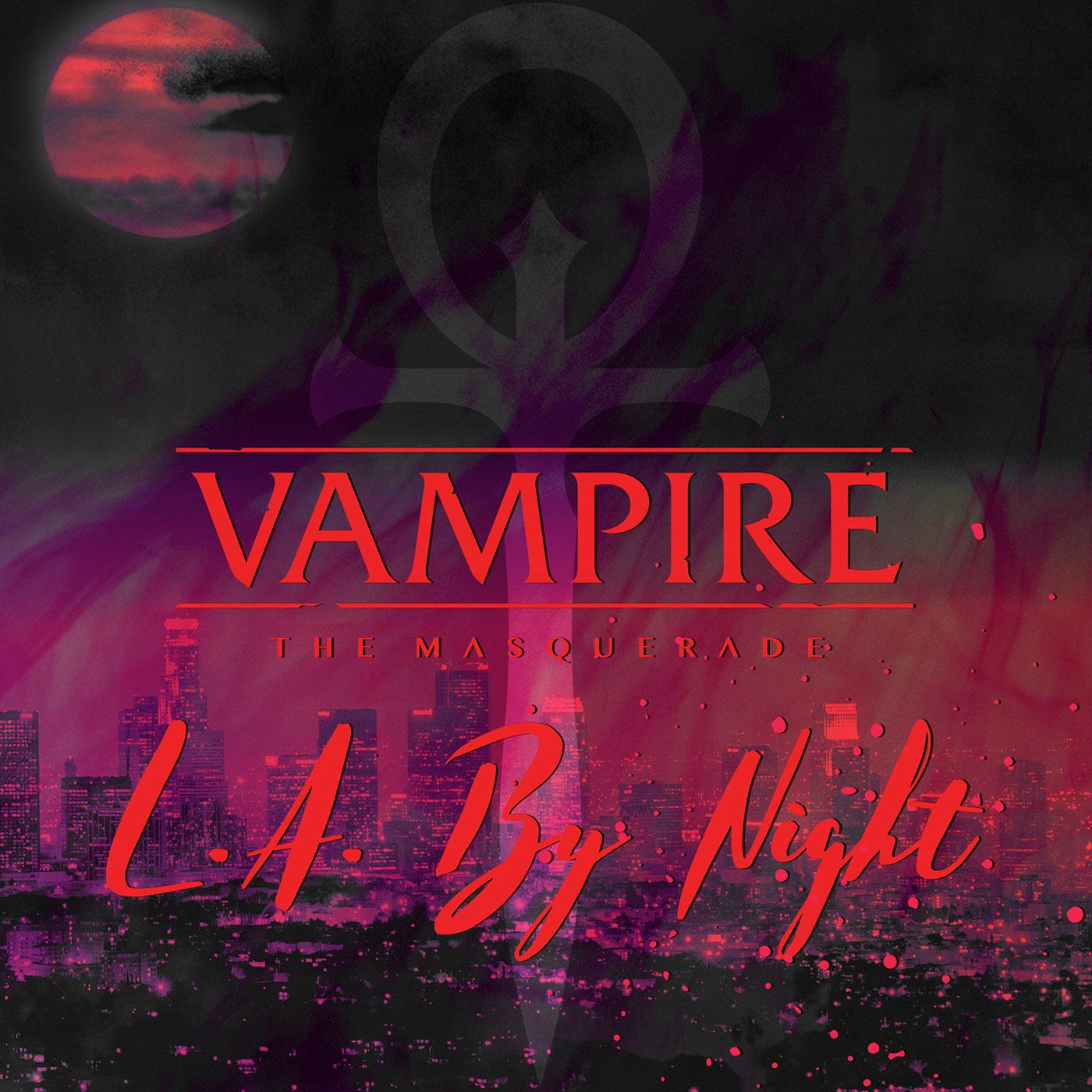 Vampire: the Masquerade - L A  By Night (podcast) - Geek & Sundry