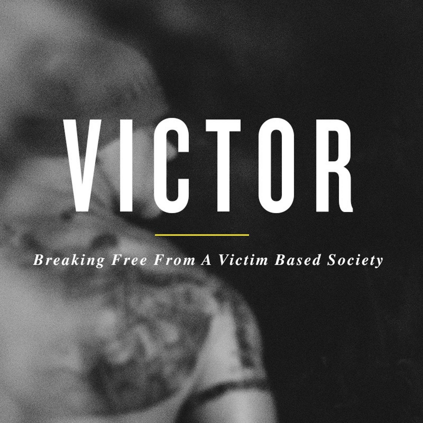 Victor - Breaking Free From a Victim Based Society | Listen