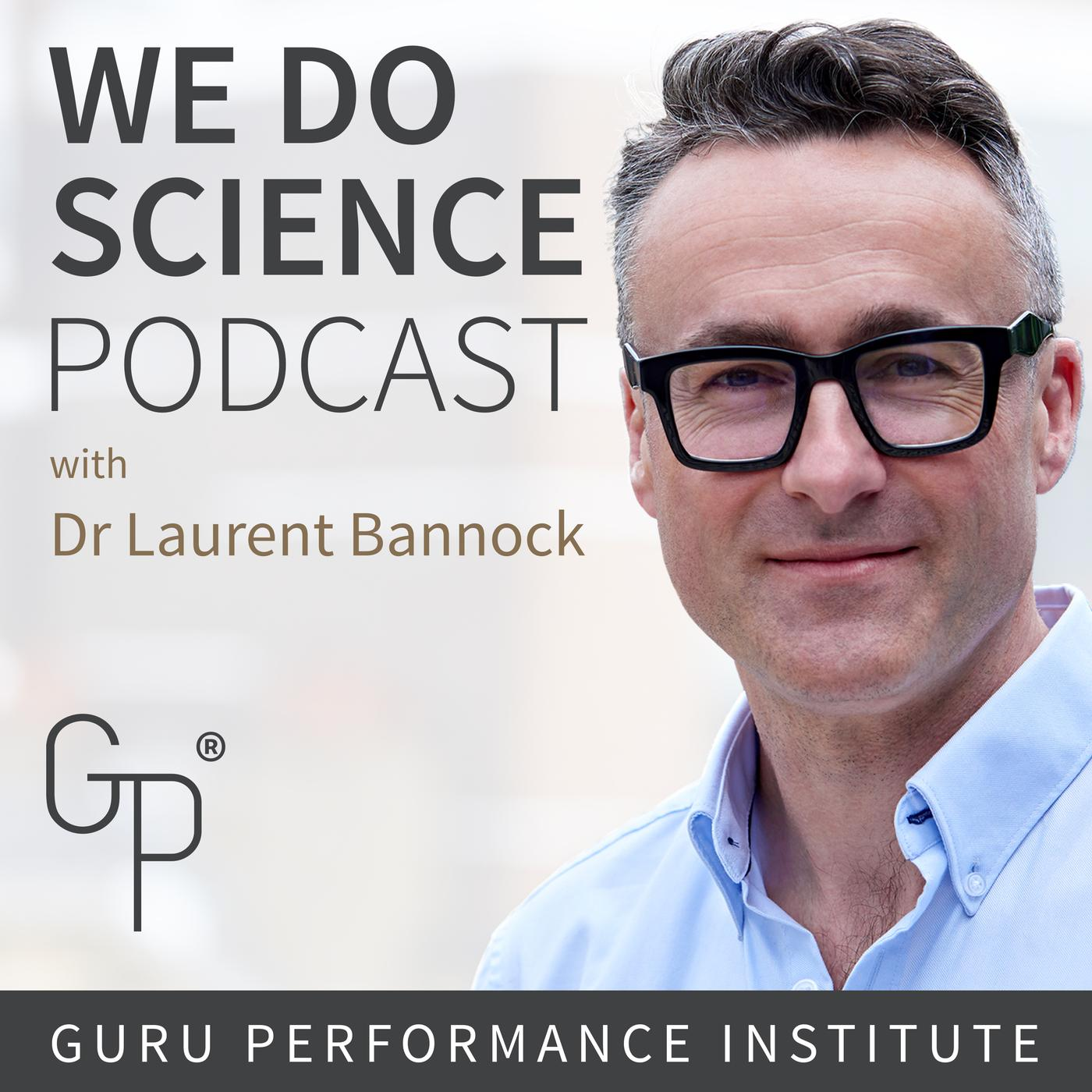 We Do Science: The Guru Performance Podcast - Dr Laurent