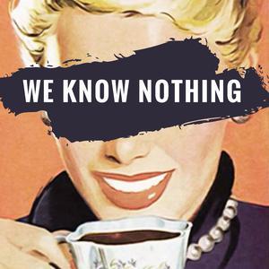 We Know Nothing - with Tara and Ishaba