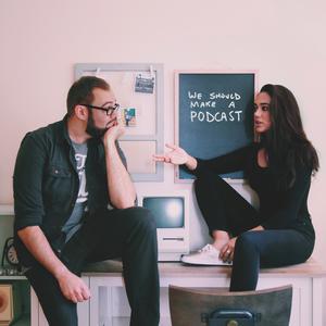 We Should Make A Podcast