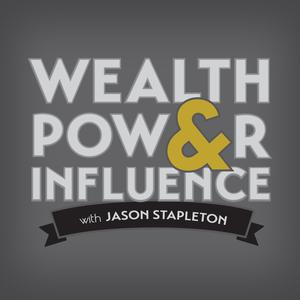 Wealth Power & Influence with Jason Stapleton