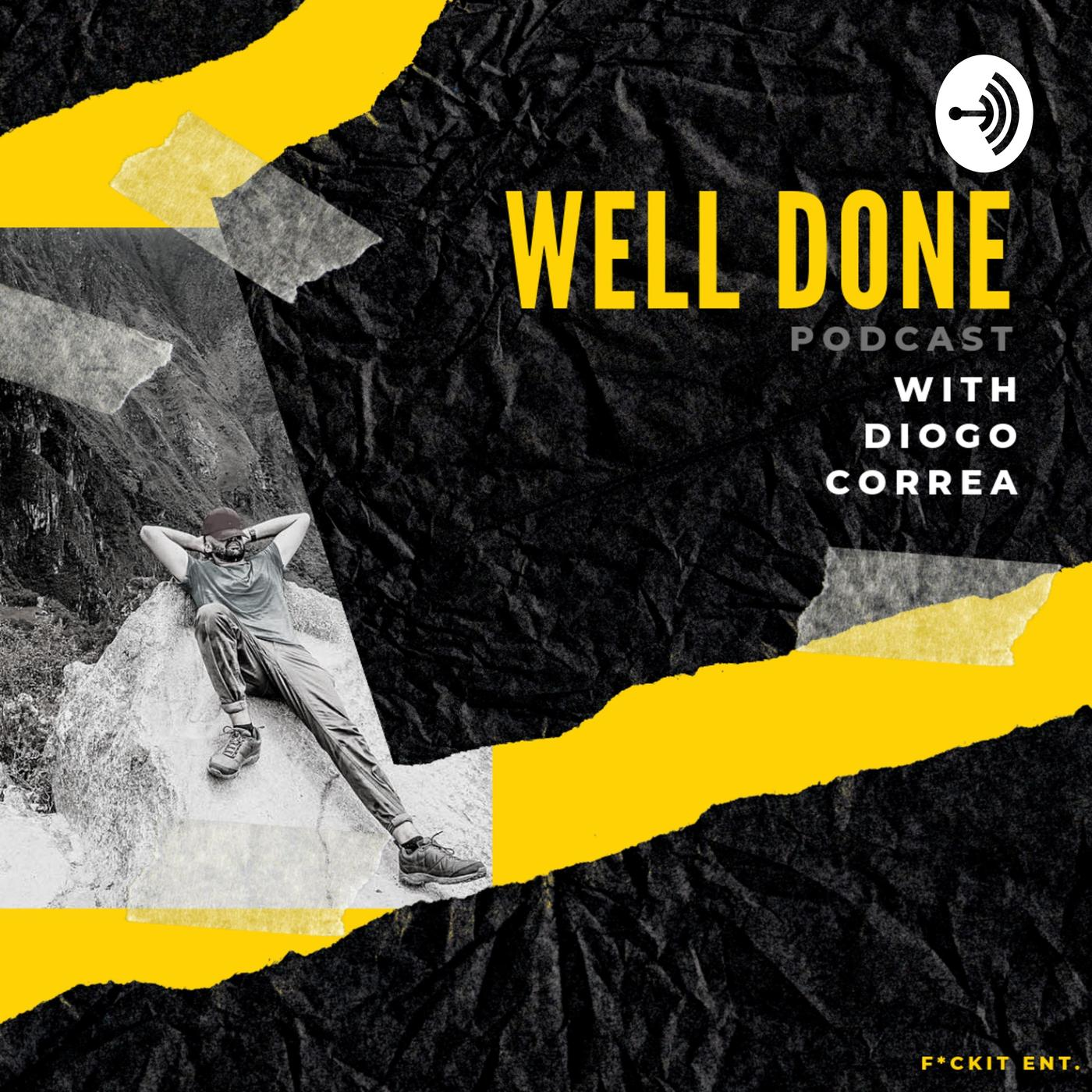 WELL DONE PODCAST with Diogo Correa - @Diogo_999_ | Listen Notes