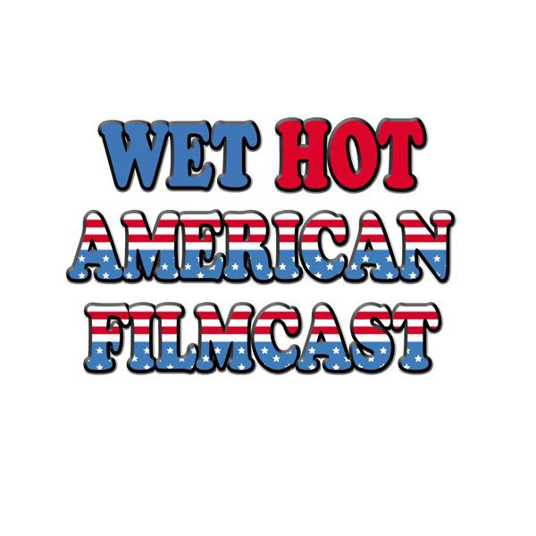 Wet Hot American Filmcast | Listen Notes