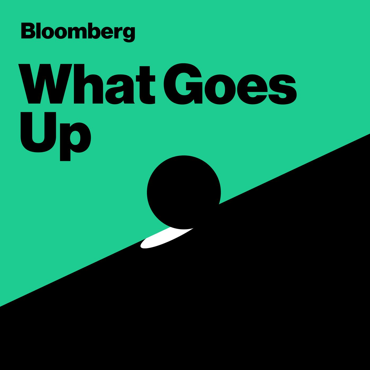 What Goes Up (podcast) - Bloomberg   Listen Notes