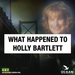 Best True Crime Podcasts (2019): What Happened to Holly Bartlett