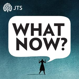 Best Judaism Podcasts (2019): What Now? A JTS Podcast