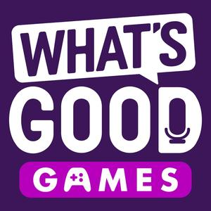 What's Good Games: A Video Game Podcast