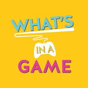 What's In A Game - Video Game Podcast