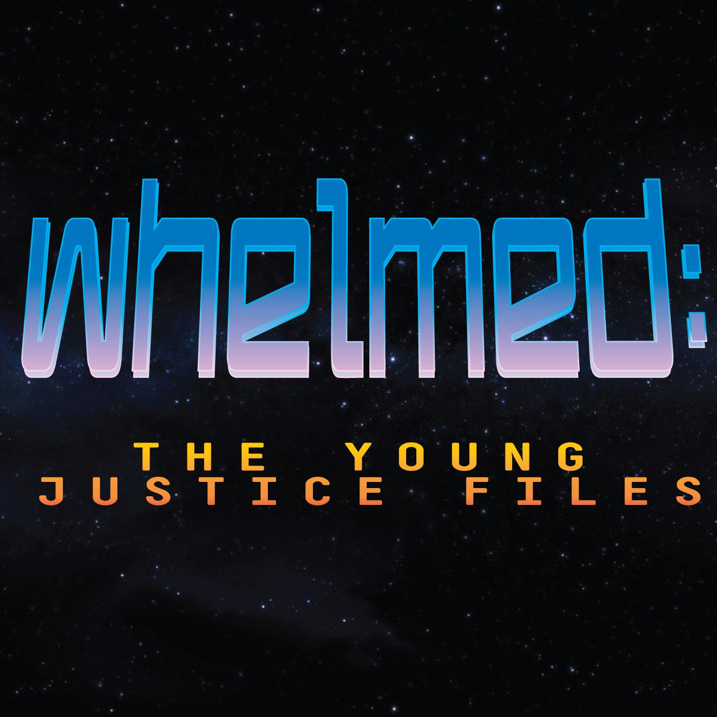 Whelmed : the Young Justice files (podcast) - Rich Howard