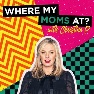 Where My Mom's At ? w/ Christina P.