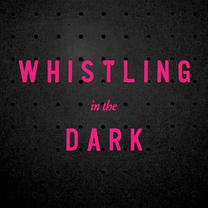 Whistling in the Dark