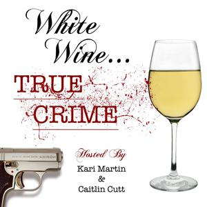 White Wine True Crime!