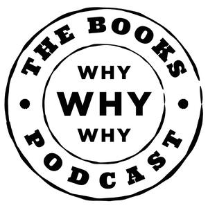 Why Why Why: The Books Podcast
