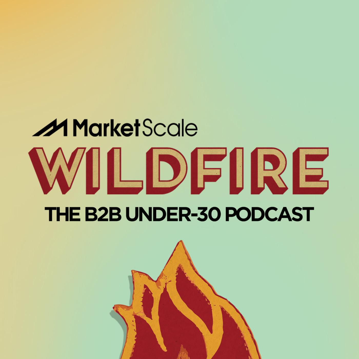 Wildfire: The B2B Under-30 Podcast - MarketScale | Listen Notes