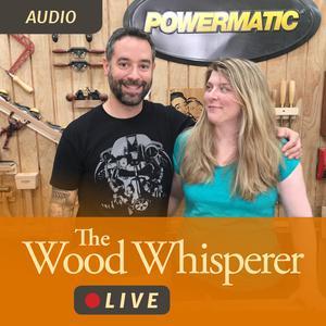 Best Hobbies Podcasts (2019): Wood Whisperer Live (Audio)